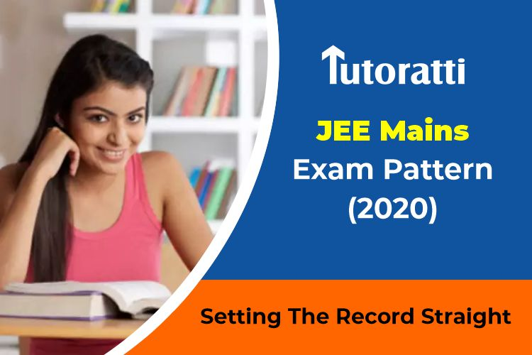 JEE Mains Exam Pattern (2020): Setting the record straight