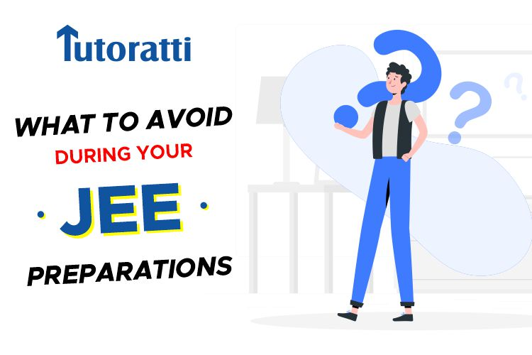 What To Avoid During Your JEE Preparations