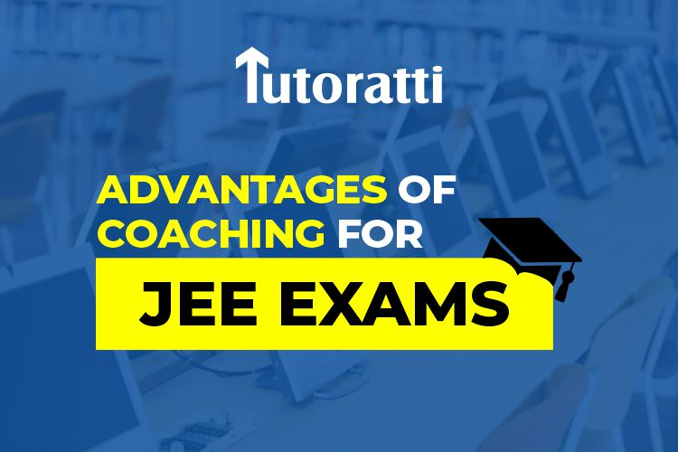 Advantages of Coaching For JEE Exams