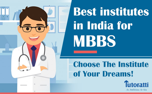 A List of the best institutes in India for MBBS: Choose The Institute of Your Dreams!