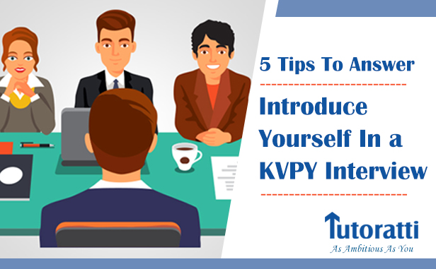 5 Tips To Answer: Introduce Yourself In a KVPY Interview