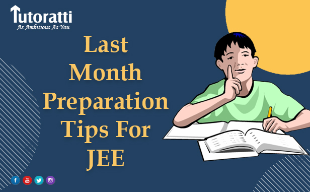 Last Month Preparation Tips For JEE: How To Make The Most Out of Your Final Days Before The Exam