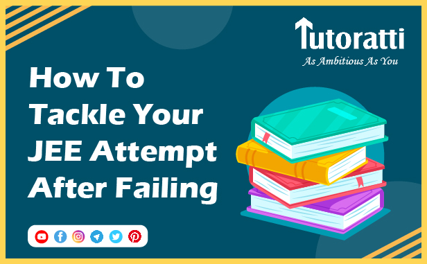 How To Tackle Your JEE Attempt After Failing: Renew Your Confidence Without Letting Your Past JEE Result Affect You