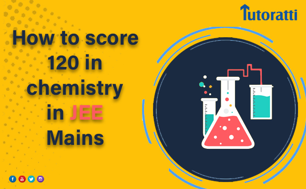 The Ultimate JEE Chemistry Hacks: How to score 120 in chemistry in JEE Mains