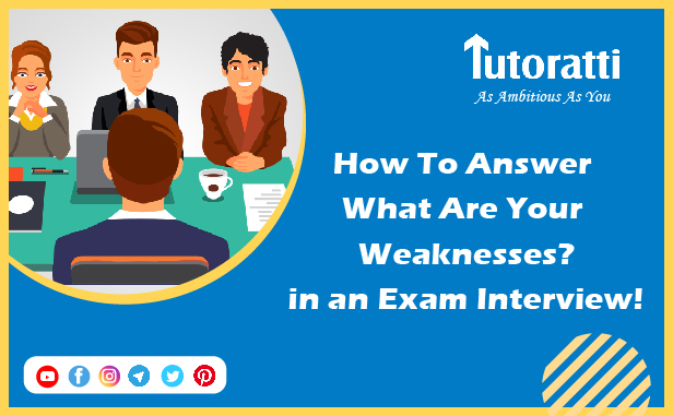How To Answer 'What Are Your Weaknesses?' in an Exam Interview!