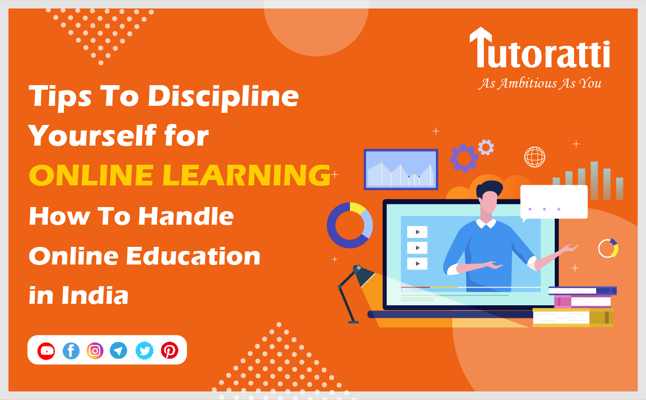 Tips To Discipline Yourself for Online Learning: How To Handle Online Education in India